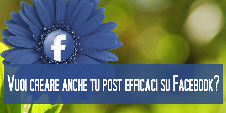 Come realizzare post efficaci su Facebook: una guida pratica in 7 mosse
